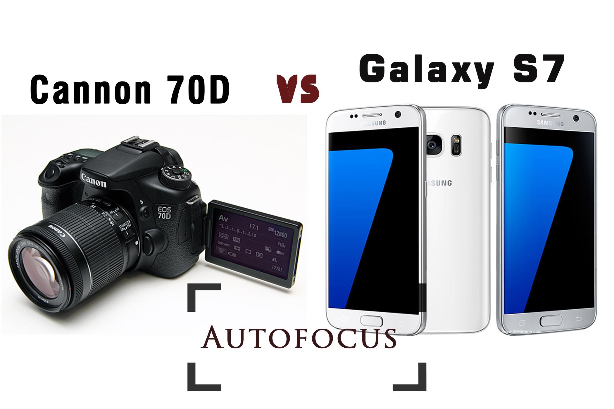 Galaxy S7 vs Canon EOS 70D intr un test de autofocalizare