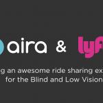 Lyft si Aira ii ajuta pe cei cu deficiente de vedere